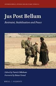 Jus Post Bellum. Restraint, Stabilisation and Peace